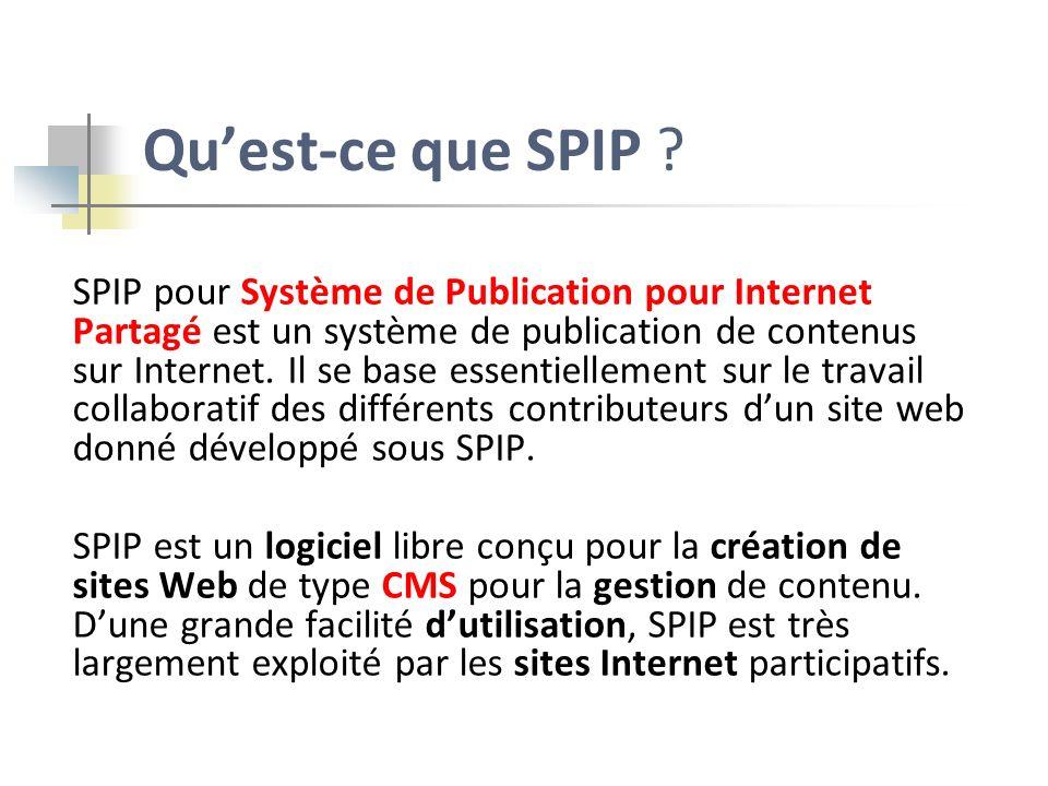 Quest-ce que SPIP ? SPIP pour Système de Publication pour Internet Partagé est un système de publication de contenus sur Internet. Il se base essentie