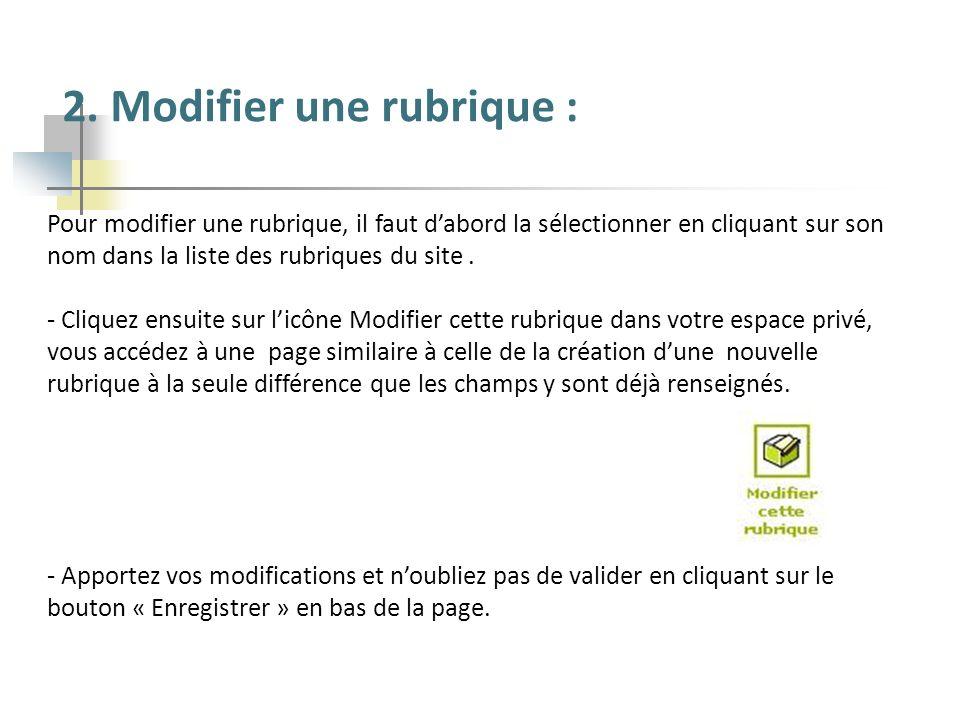 2. Modifier une rubrique : Pour modifier une rubrique, il faut dabord la sélectionner en cliquant sur son nom dans la liste des rubriques du site. - C