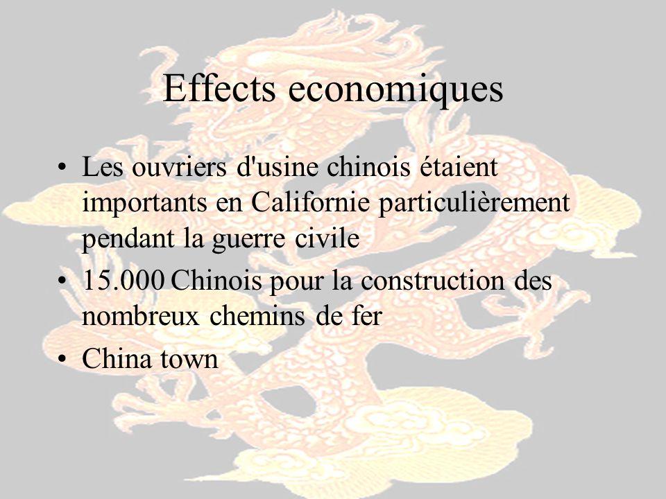 Effects economiques Les ouvriers d'usine chinois étaient importants en Californie particulièrement pendant la guerre civile 15.000 Chinois pour la con