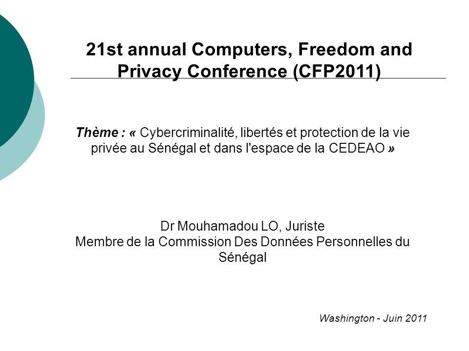 Thème : « Cybercriminalité, libertés et protection de la vie privée au Sénégal et dans l'espace de la CEDEAO » Dr Mouhamadou LO, Juriste Membre de la