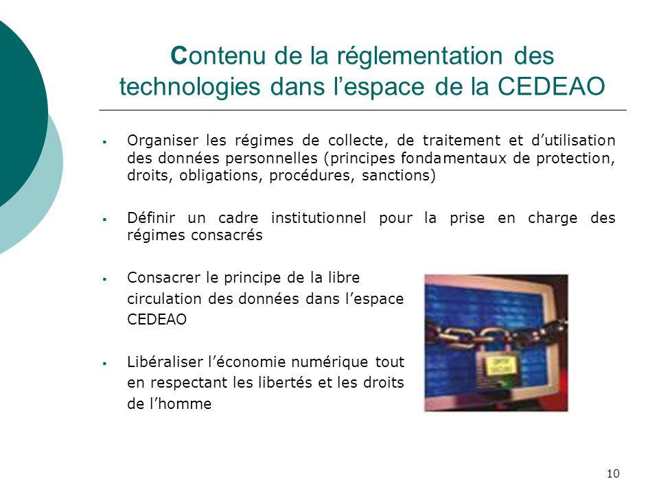 10 Contenu de la réglementation des technologies dans lespace de la CEDEAO Organiser les régimes de collecte, de traitement et dutilisation des donnée