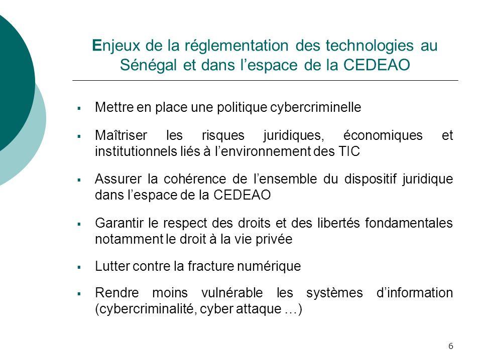 6 Enjeux de la réglementation des technologies au Sénégal et dans lespace de la CEDEAO Mettre en place une politique cybercriminelle Maîtriser les ris