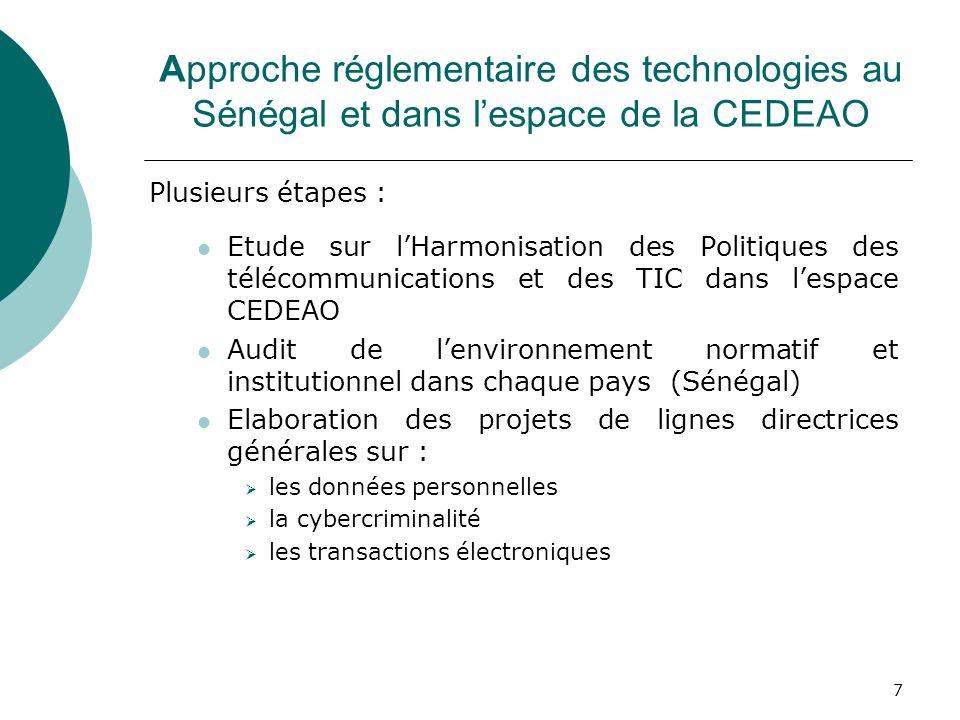 7 Approche réglementaire des technologies au Sénégal et dans lespace de la CEDEAO Plusieurs étapes : Etude sur lHarmonisation des Politiques des téléc