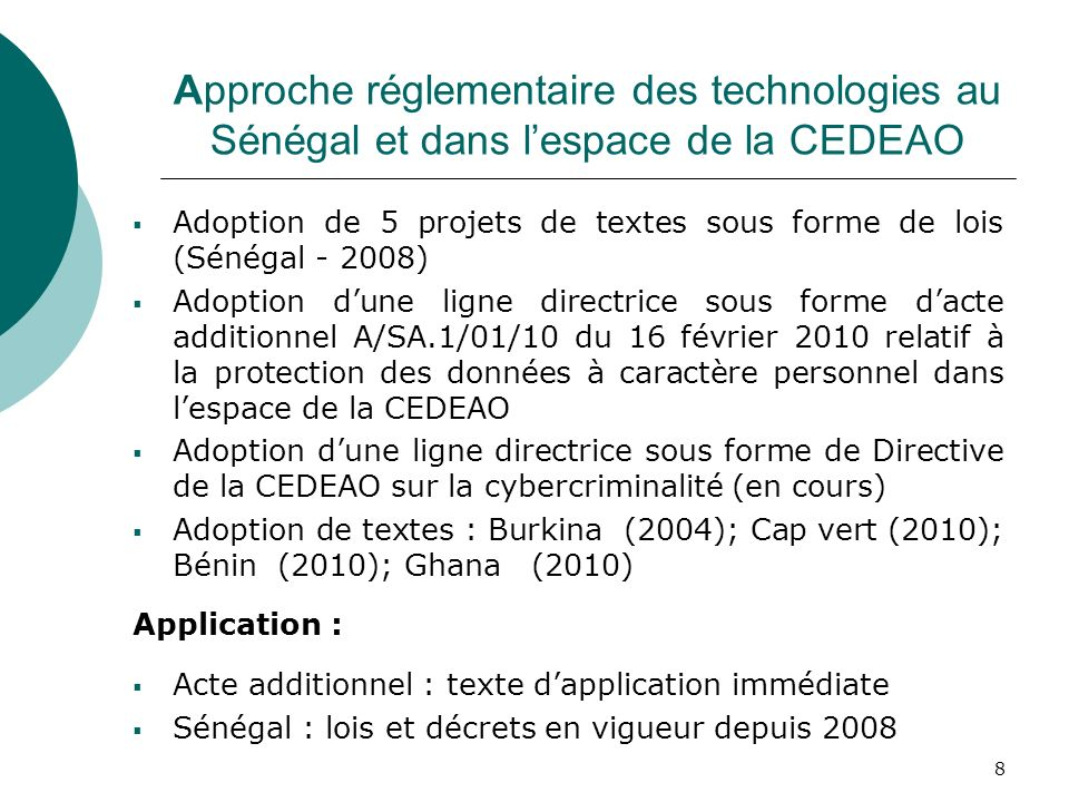 8 Approche réglementaire des technologies au Sénégal et dans lespace de la CEDEAO Adoption de 5 projets de textes sous forme de lois (Sénégal - 2008)
