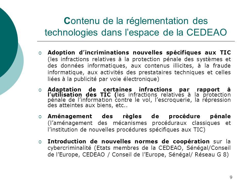 9 Contenu de la réglementation des technologies dans lespace de la CEDEAO Adoption dincriminations nouvelles spécifiques aux TIC (les infractions rela