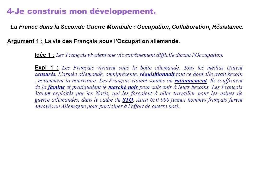 4-Je construis mon développement. La France dans la Seconde Guerre Mondiale : Occupation, Collaboration, Résistance. Argument 1 : La vie des Français