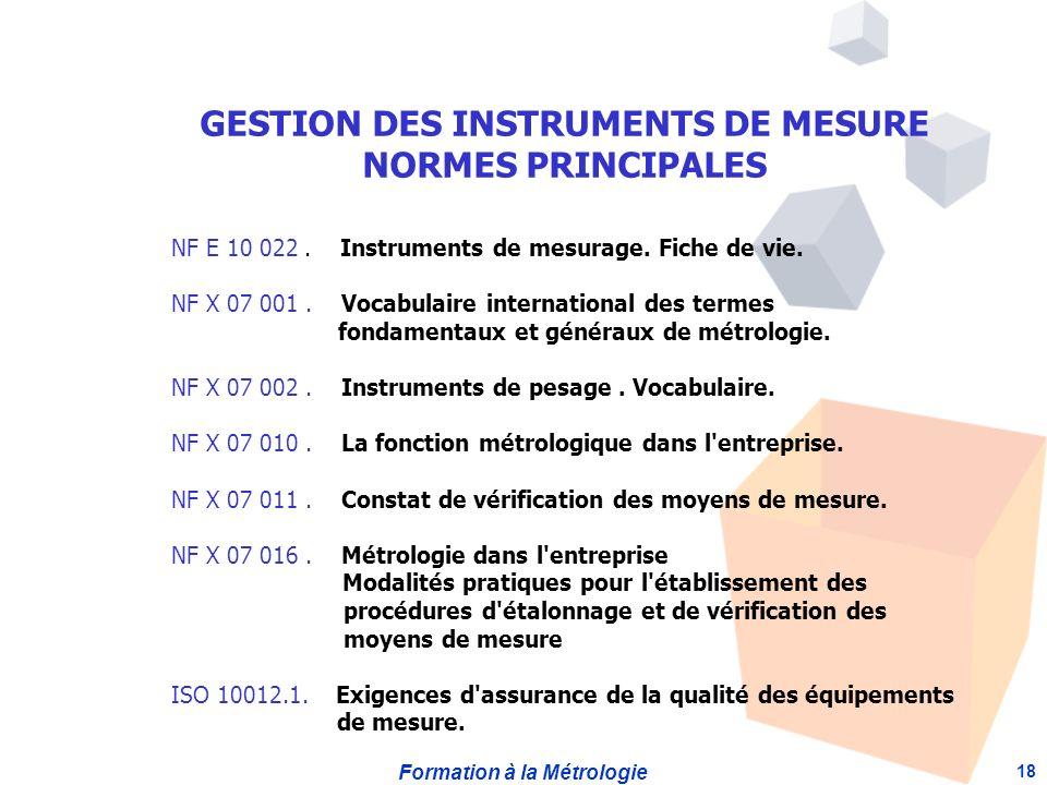 Formation à la Métrologie 18 NF E 10 022. Instruments de mesurage. Fiche de vie. NF X 07 001. Vocabulaire international des termes fondamentaux et gén