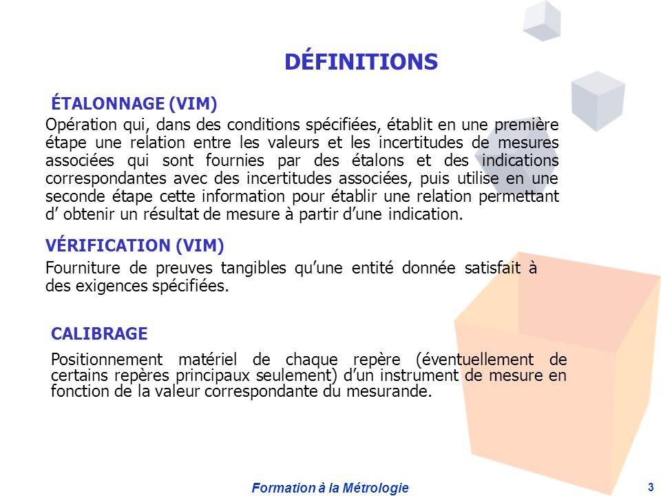 Formation à la Métrologie 3 ÉTALONNAGE (VIM) Opération qui, dans des conditions spécifiées, établit en une première étape une relation entre les valeu