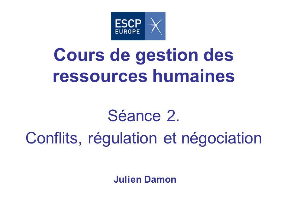Cours de gestion des ressources humaines Séance 2. Conflits, régulation et négociation Julien Damon