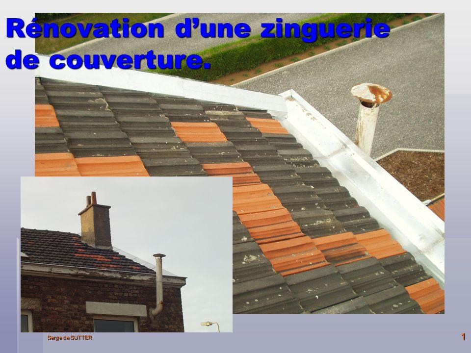 Serge de SUTTER 1 Rénovation dune zinguerie de couverture.