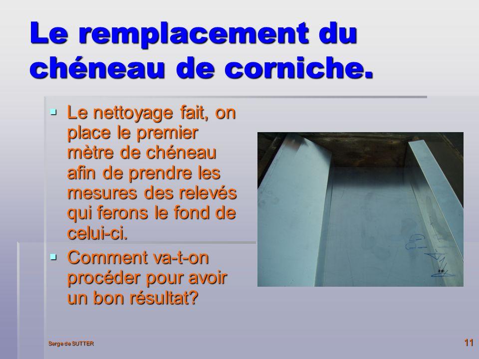 Serge de SUTTER 11 Le remplacement du chéneau de corniche.