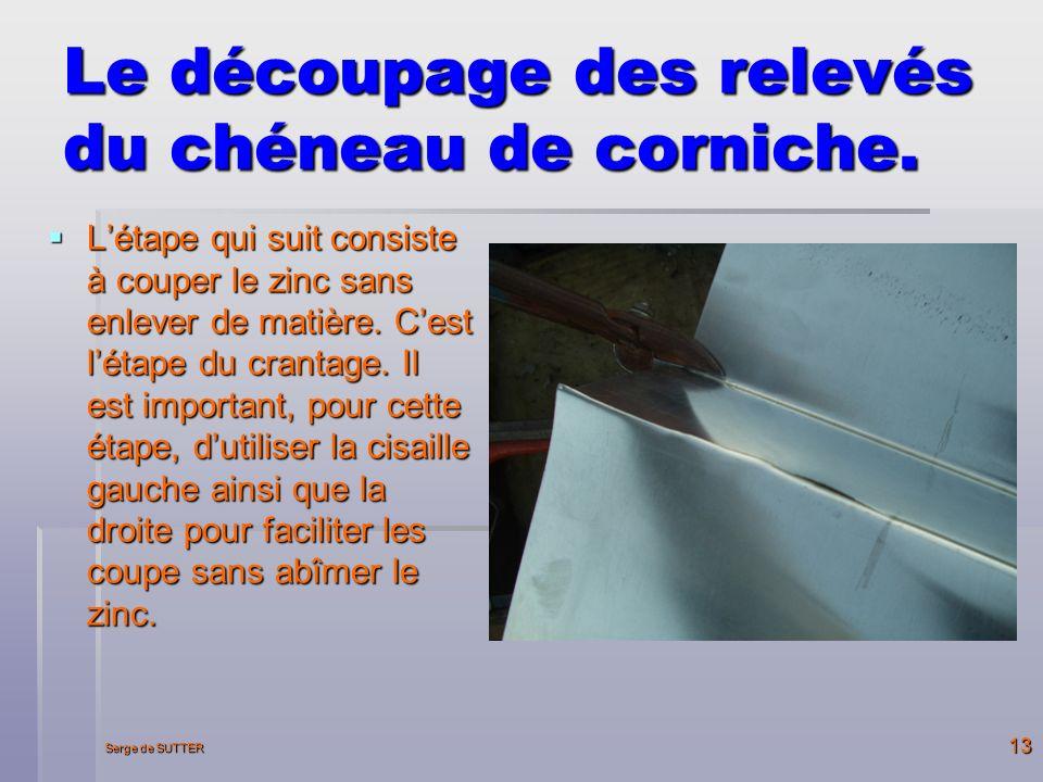 Serge de SUTTER 13 Le découpage des relevés du chéneau de corniche.