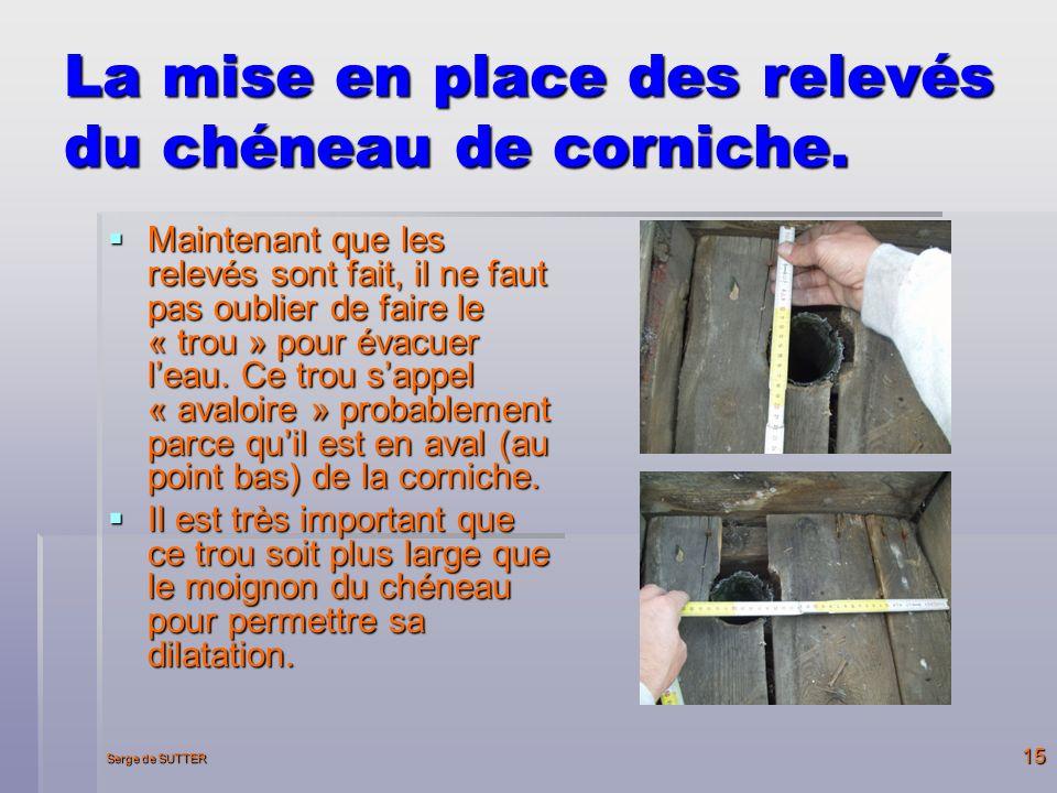 Serge de SUTTER 15 La mise en place des relevés du chéneau de corniche.