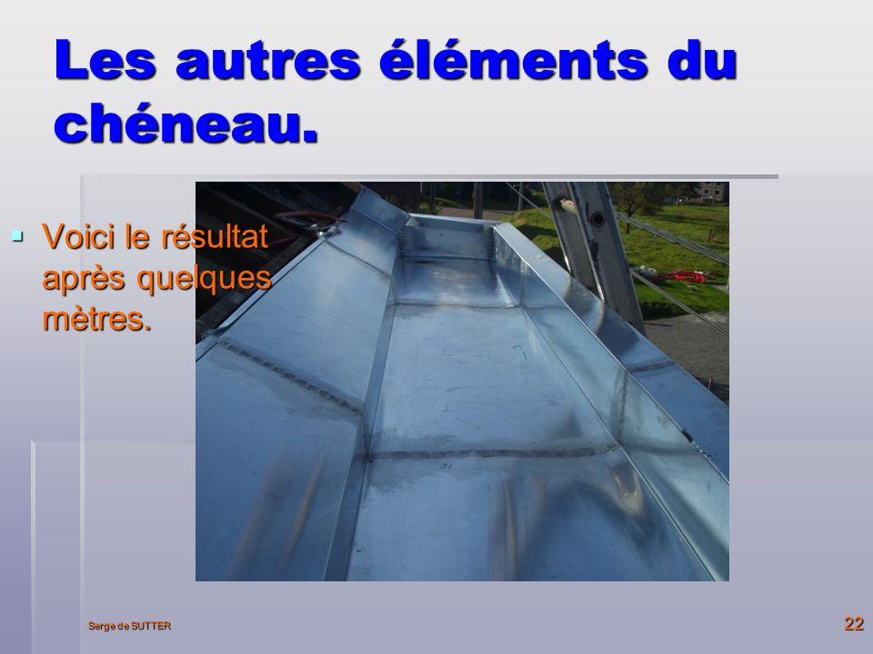 Serge de SUTTER 22 Les autres éléments du chéneau.