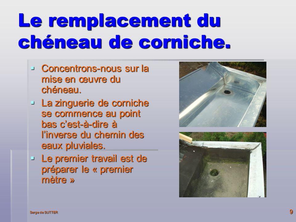 Serge de SUTTER 9 Le remplacement du chéneau de corniche.