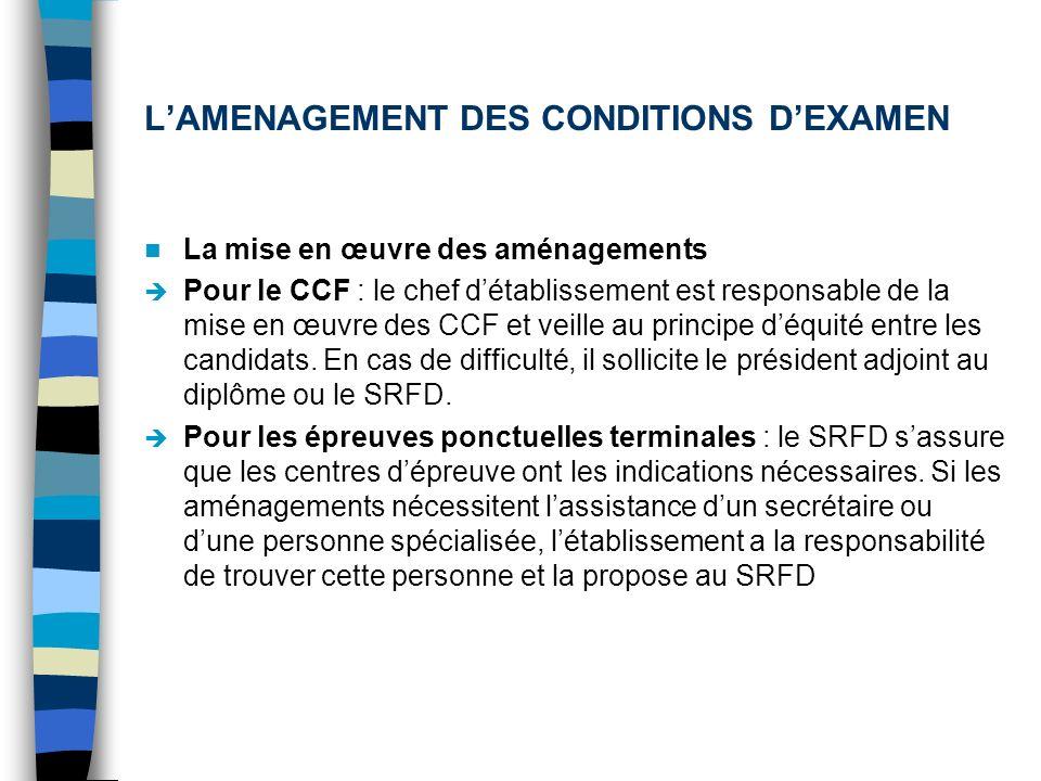 LAMENAGEMENT DES CONDITIONS DEXAMEN La mise en œuvre des aménagements Pour le CCF : le chef détablissement est responsable de la mise en œuvre des CCF