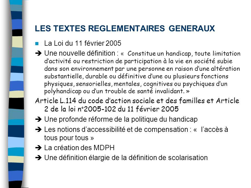 LES TEXTES REGLEMENTAIRES GENERAUX La Loi du 11 février 2005 Une nouvelle définition : « Constitue un handicap, toute limitation dactivité ou restrict
