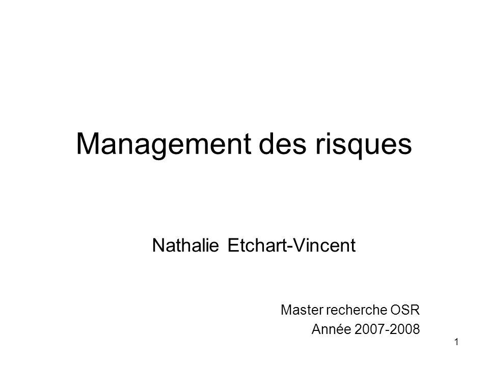 1 Management des risques Nathalie Etchart-Vincent Master recherche OSR Année 2007-2008