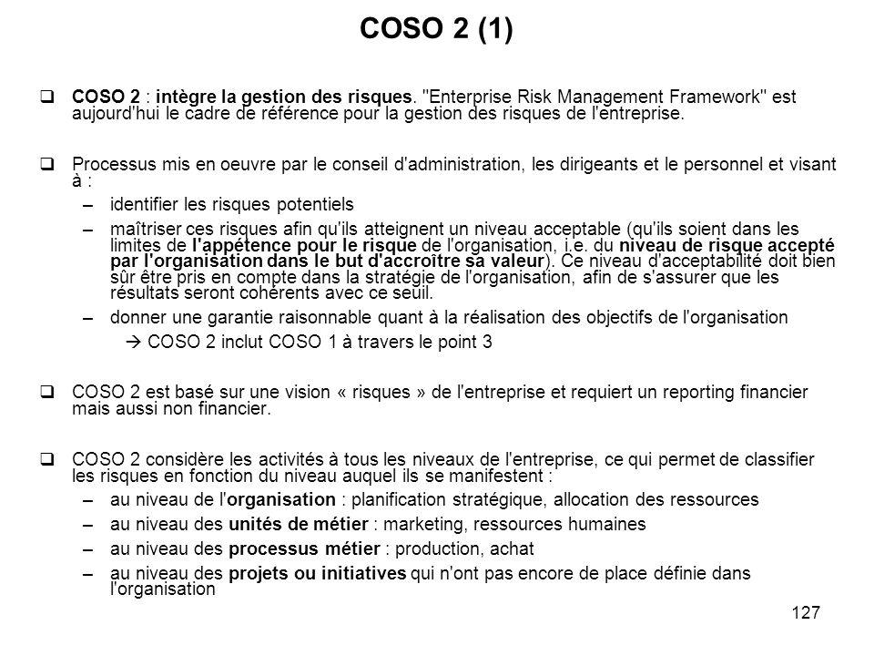 127 COSO 2 (1) COSO 2 : intègre la gestion des risques.