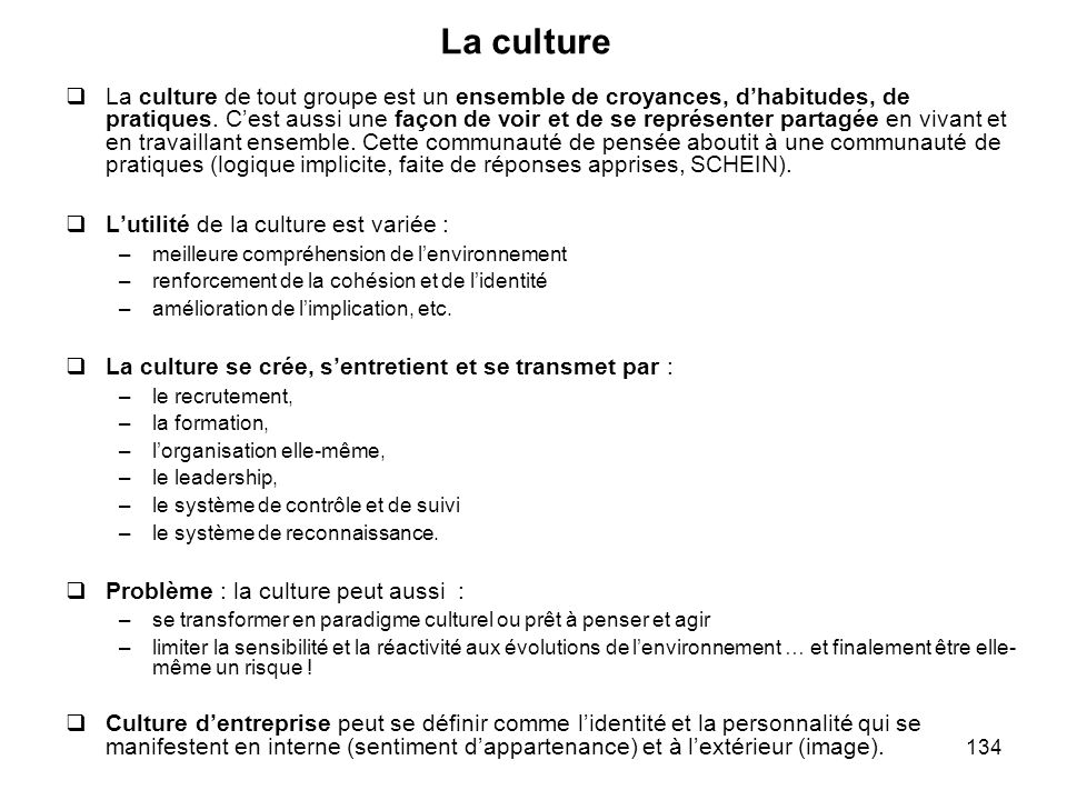 134 La culture La culture de tout groupe est un ensemble de croyances, dhabitudes, de pratiques. Cest aussi une façon de voir et de se représenter par