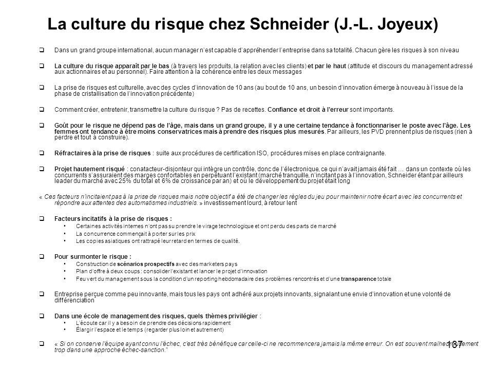 137 La culture du risque chez Schneider (J.-L. Joyeux) Dans un grand groupe international, aucun manager nest capable dappréhender lentreprise dans sa