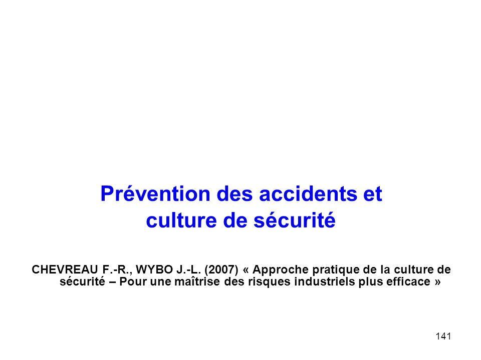 141 Prévention des accidents et culture de sécurité CHEVREAU F.-R., WYBO J.-L.
