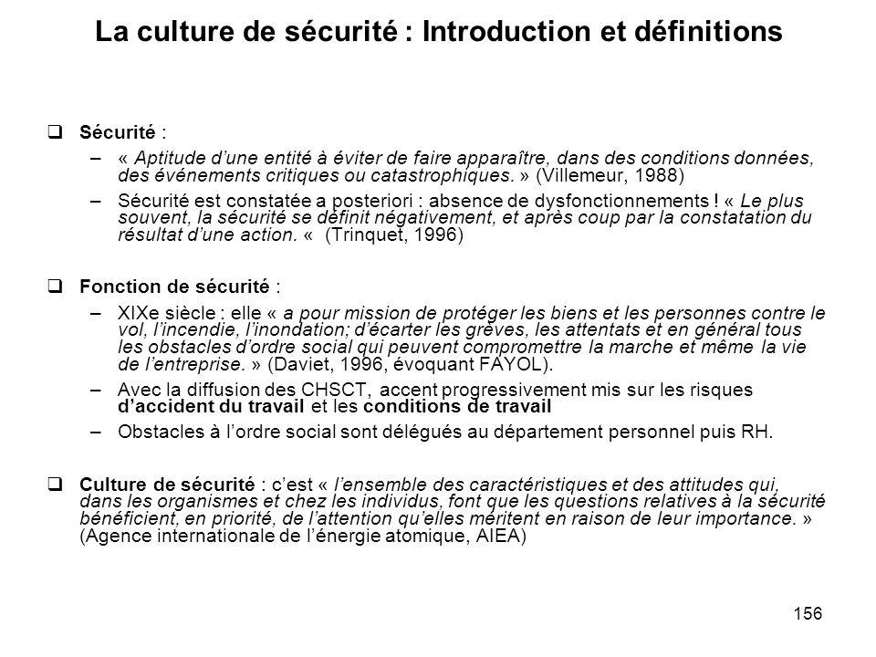 156 La culture de sécurité : Introduction et définitions Sécurité : –« Aptitude dune entité à éviter de faire apparaître, dans des conditions données,