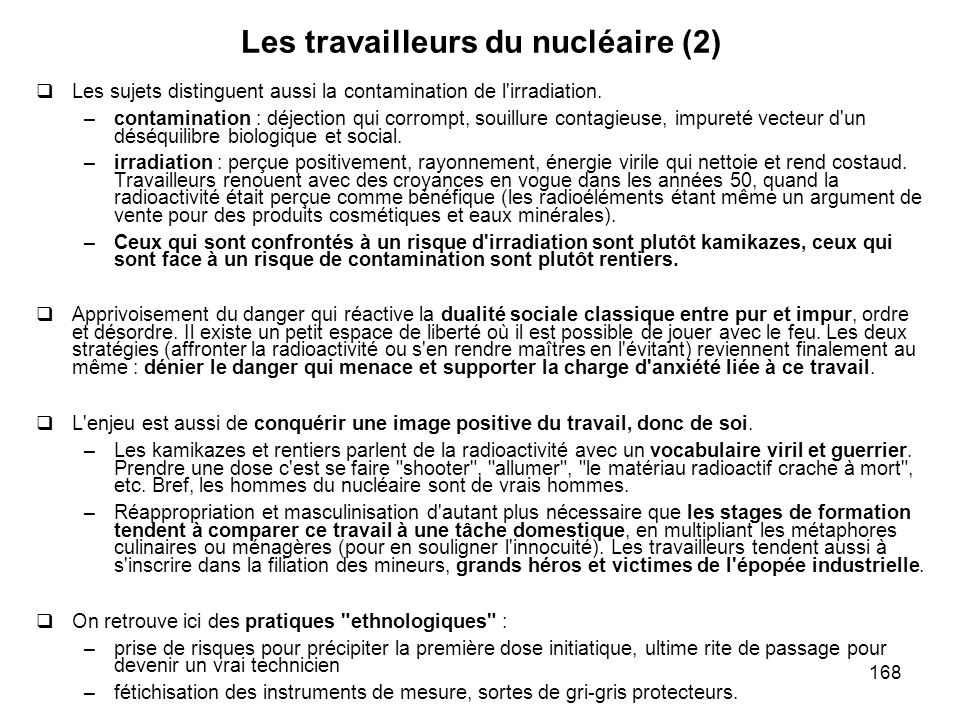 168 Les travailleurs du nucléaire (2) Les sujets distinguent aussi la contamination de l'irradiation. –contamination : déjection qui corrompt, souillu