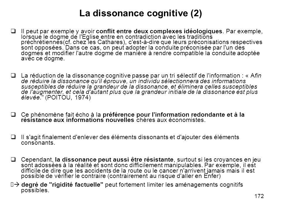 172 La dissonance cognitive (2) Il peut par exemple y avoir conflit entre deux complexes idéologiques. Par exemple, lorsque le dogme de l'Eglise entre
