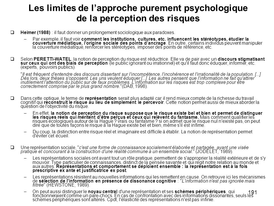 191 Les limites de lapproche purement psychologique de la perception des risques Heimer (1988) : il faut donner un prolongement sociologique aux parad