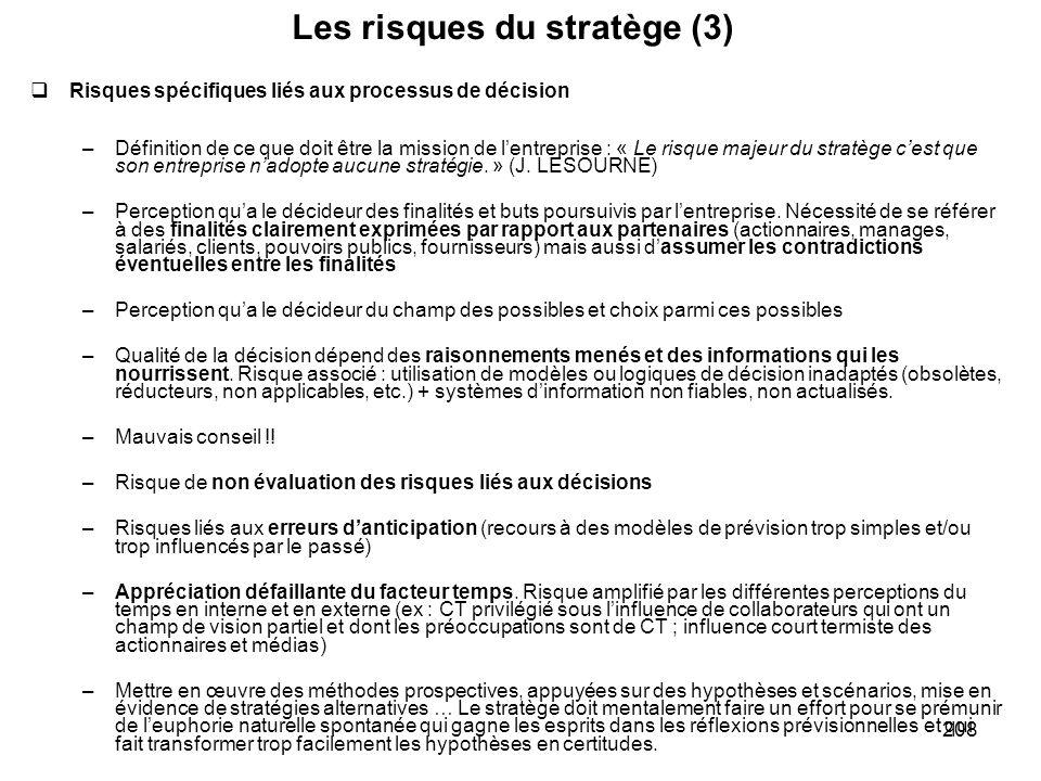 208 Les risques du stratège (3) Risques spécifiques liés aux processus de décision –Définition de ce que doit être la mission de lentreprise : « Le ri