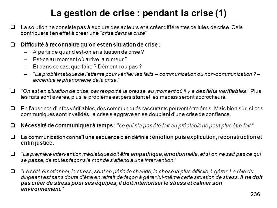236 La gestion de crise : pendant la crise (1) La solution ne consiste pas à exclure des acteurs et à créer différentes cellules de crise. Cela contri