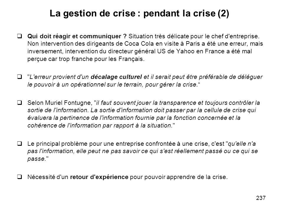 237 La gestion de crise : pendant la crise (2) Qui doit réagir et communiquer ? Situation très délicate pour le chef d'entreprise. Non intervention de