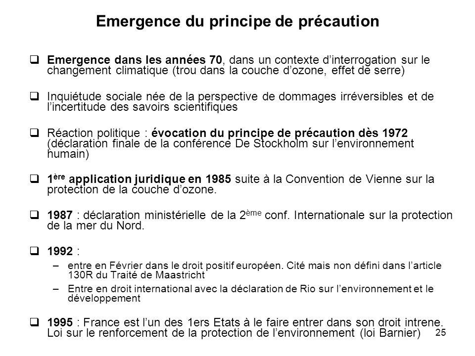 25 Emergence du principe de précaution Emergence dans les années 70, dans un contexte dinterrogation sur le changement climatique (trou dans la couche