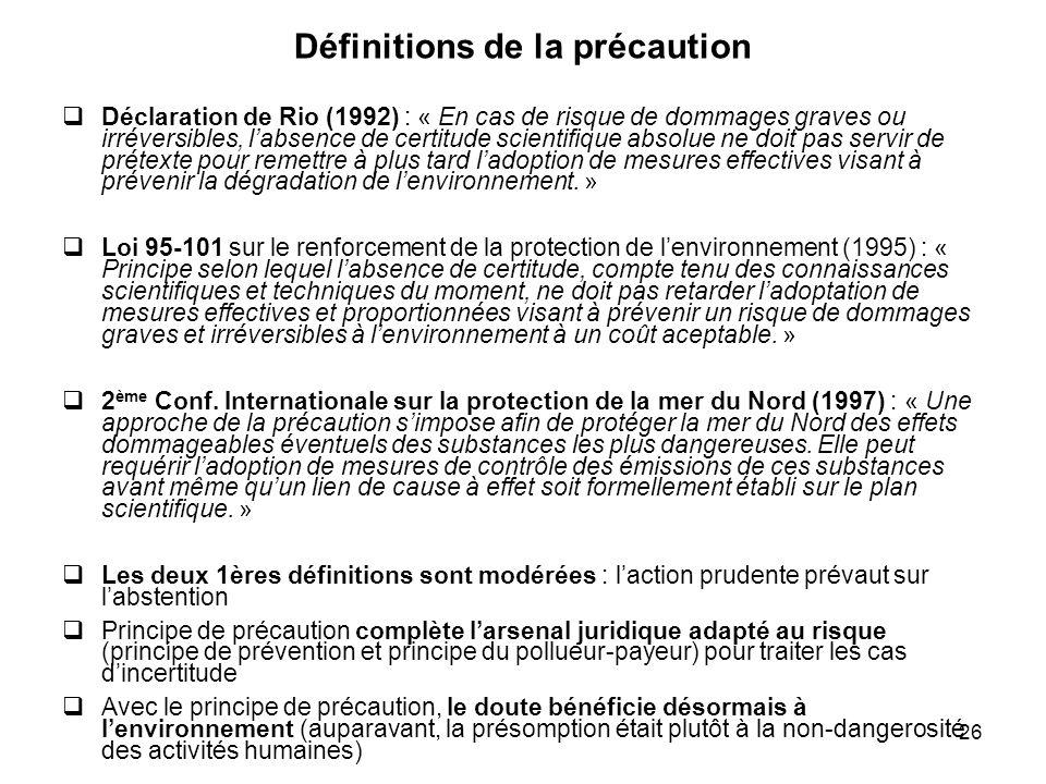 26 Définitions de la précaution Déclaration de Rio (1992) : « En cas de risque de dommages graves ou irréversibles, labsence de certitude scientifique