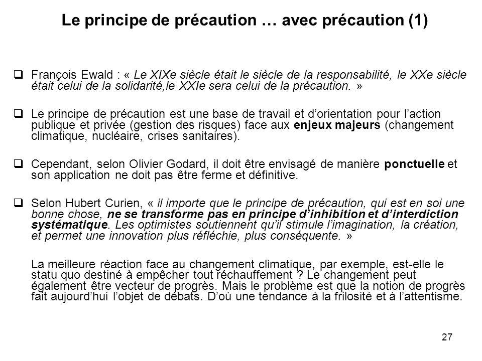27 Le principe de précaution … avec précaution (1) François Ewald : « Le XIXe siècle était le siècle de la responsabilité, le XXe siècle était celui d