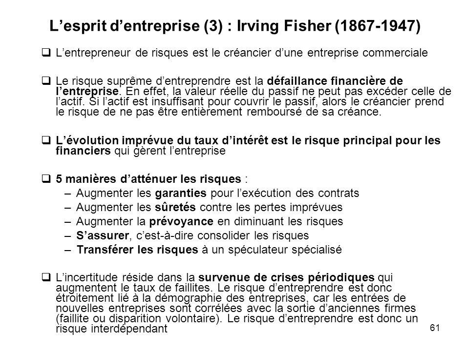 61 Lesprit dentreprise (3) : Irving Fisher (1867-1947) Lentrepreneur de risques est le créancier dune entreprise commerciale Le risque suprême dentrep