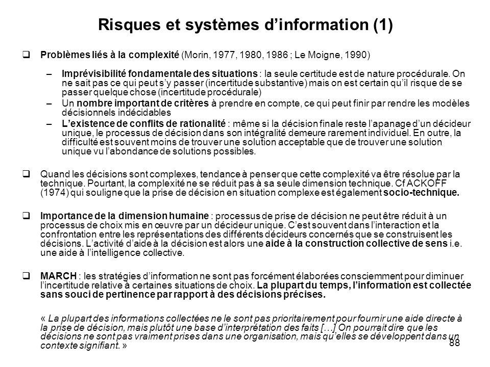 88 Risques et systèmes dinformation (1) Problèmes liés à la complexité (Morin, 1977, 1980, 1986 ; Le Moigne, 1990) –Imprévisibilité fondamentale des s
