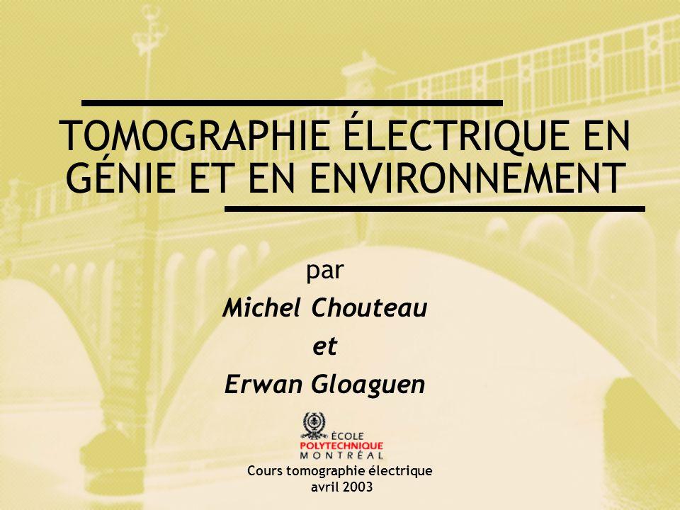 Cours tomographie électrique avril 2003 TOMOGRAPHIE ÉLECTRIQUE EN GÉNIE ET EN ENVIRONNEMENT par Michel Chouteau et Erwan Gloaguen
