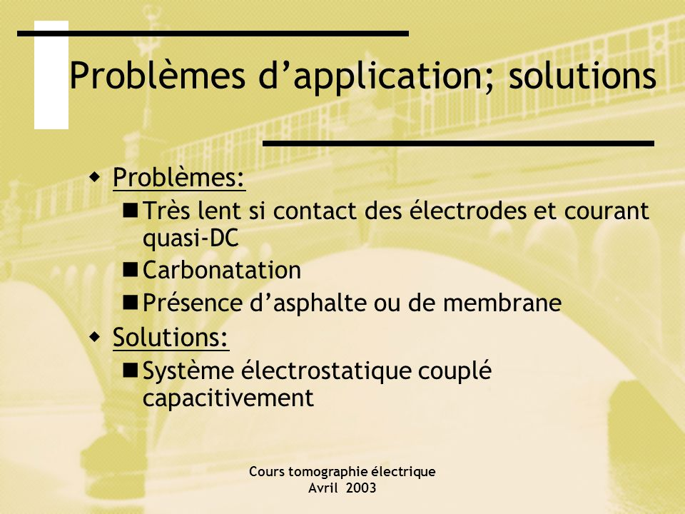 Cours tomographie électrique Avril 2003 Problèmes dapplication; solutions Problèmes: Très lent si contact des électrodes et courant quasi-DC Carbonata