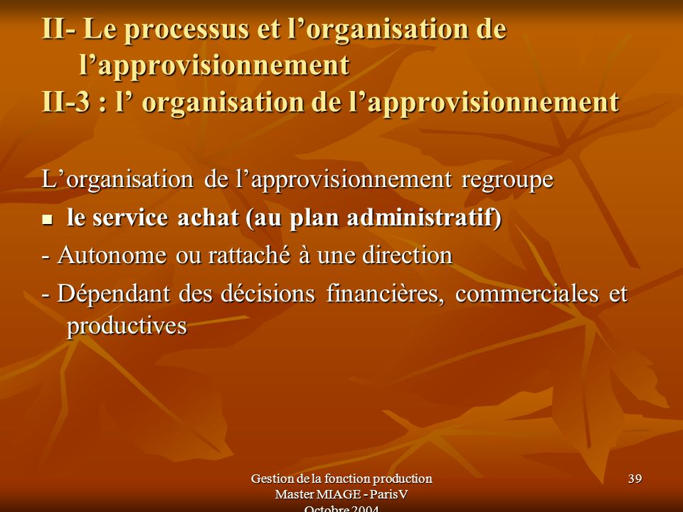 Gestion de la fonction production Master MIAGE - ParisV Octobre 2004 39 II- Le processus et lorganisation de lapprovisionnement II-3 : l organisation