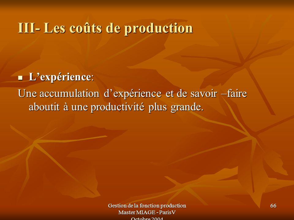 Gestion de la fonction production Master MIAGE - ParisV Octobre 2004 66 III- Les coûts de production Lexpérience: Lexpérience: Une accumulation dexpér