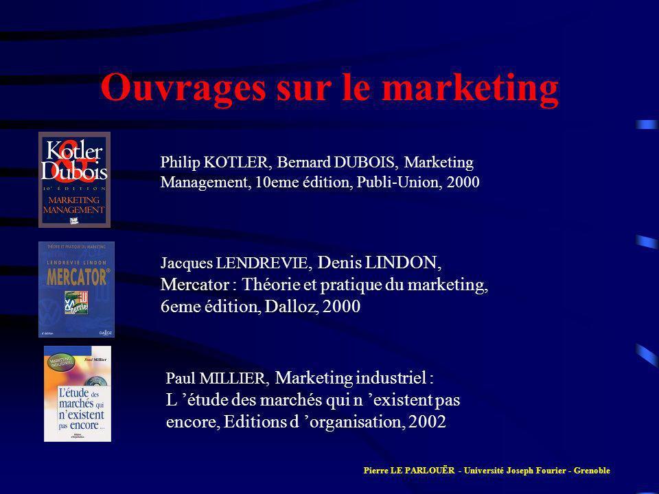 Ouvrages sur le marketing Philip KOTLER, Bernard DUBOIS, Marketing Management, 10eme édition, Publi-Union, 2000 Jacques LENDREVIE, Denis LINDON, Merca