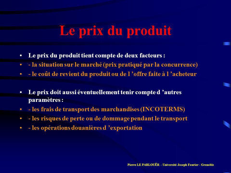 Le prix du produit Le prix du produit tient compte de deux facteurs : - la situation sur le marché (prix pratiqué par la concurrence) - le coût de rev