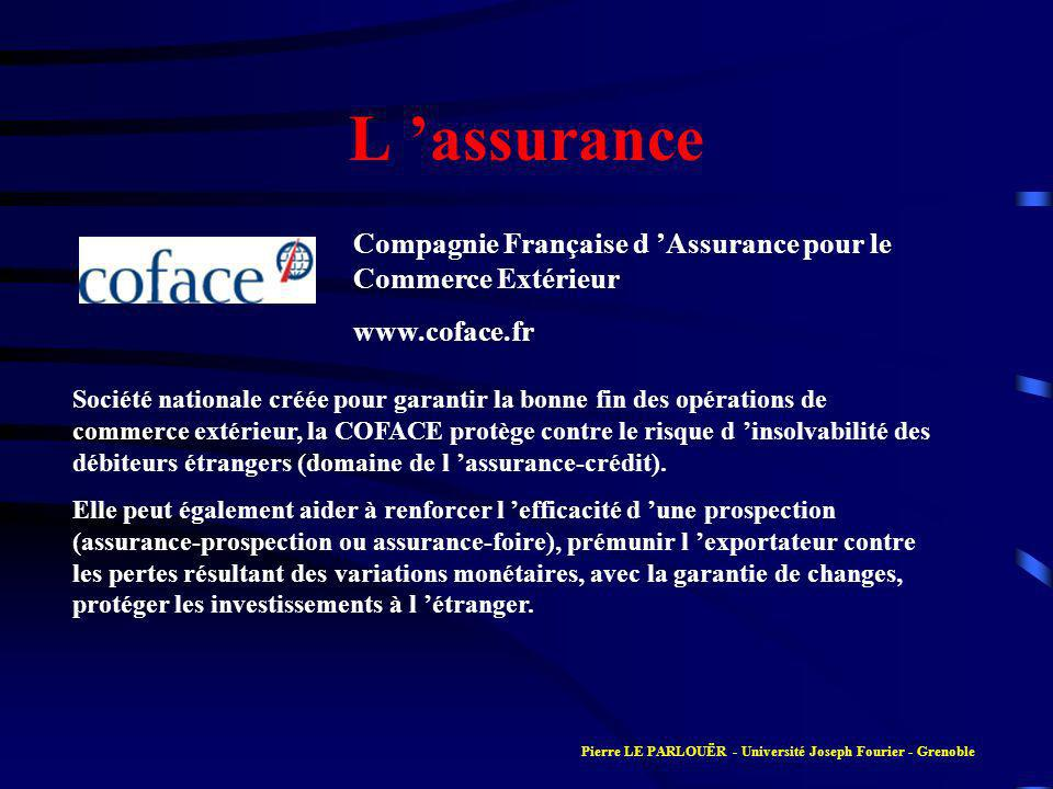 L assurance Compagnie Française d Assurance pour le Commerce Extérieur www.coface.fr Société nationale créée pour garantir la bonne fin des opérations de commerce extérieur, la COFACE protège contre le risque d insolvabilité des débiteurs étrangers (domaine de l assurance-crédit).