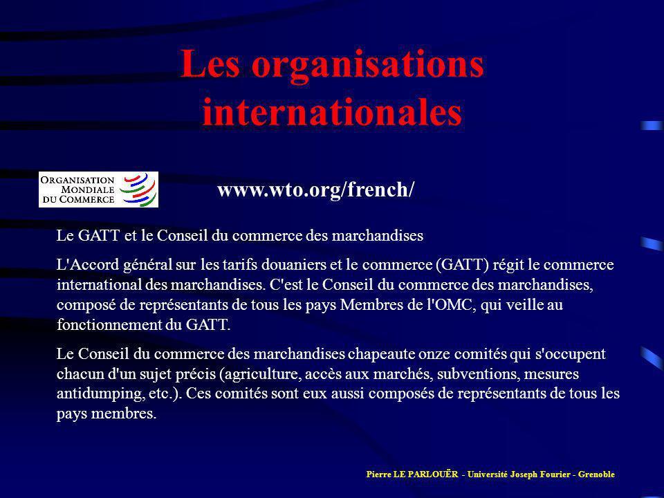 Les organisations internationales Le GATT et le Conseil du commerce des marchandises L Accord général sur les tarifs douaniers et le commerce (GATT) régit le commerce international des marchandises.