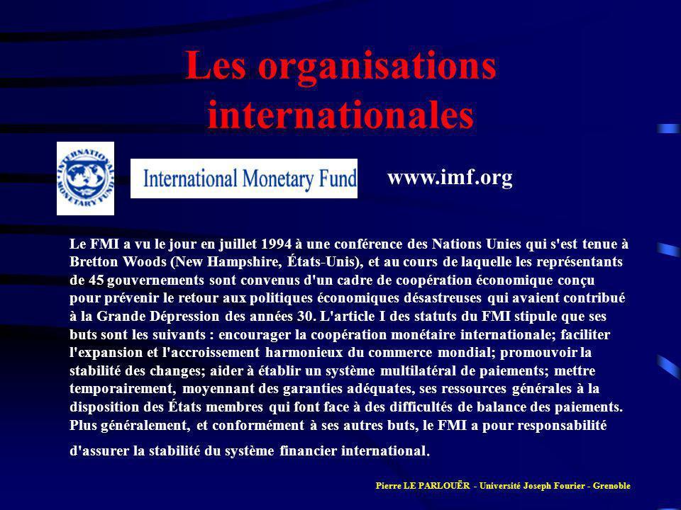 Les organisations internationales Le FMI a vu le jour en juillet 1994 à une conférence des Nations Unies qui s est tenue à Bretton Woods (New Hampshire, États-Unis), et au cours de laquelle les représentants de 45 gouvernements sont convenus d un cadre de coopération économique conçu pour prévenir le retour aux politiques économiques désastreuses qui avaient contribué à la Grande Dépression des années 30.