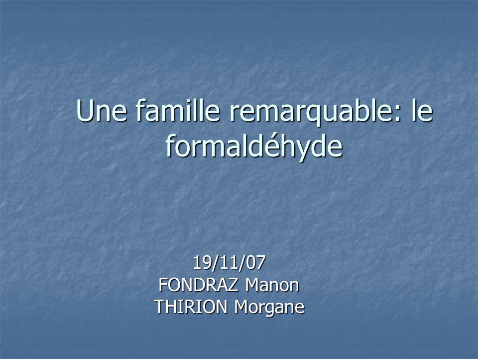 Une famille remarquable: le formaldéhyde 19/11/07 FONDRAZ Manon THIRION Morgane