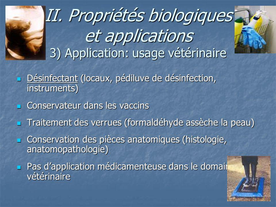 II. Propriétés biologiques et applications 3) Application: usage vétérinaire Désinfectant (locaux, pédiluve de désinfection, instruments) Désinfectant