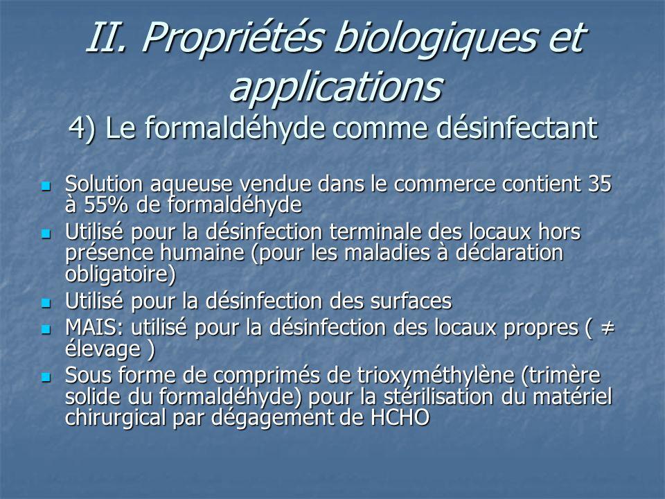 II. Propriétés biologiques et applications 4) Le formaldéhyde comme désinfectant Solution aqueuse vendue dans le commerce contient 35 à 55% de formald
